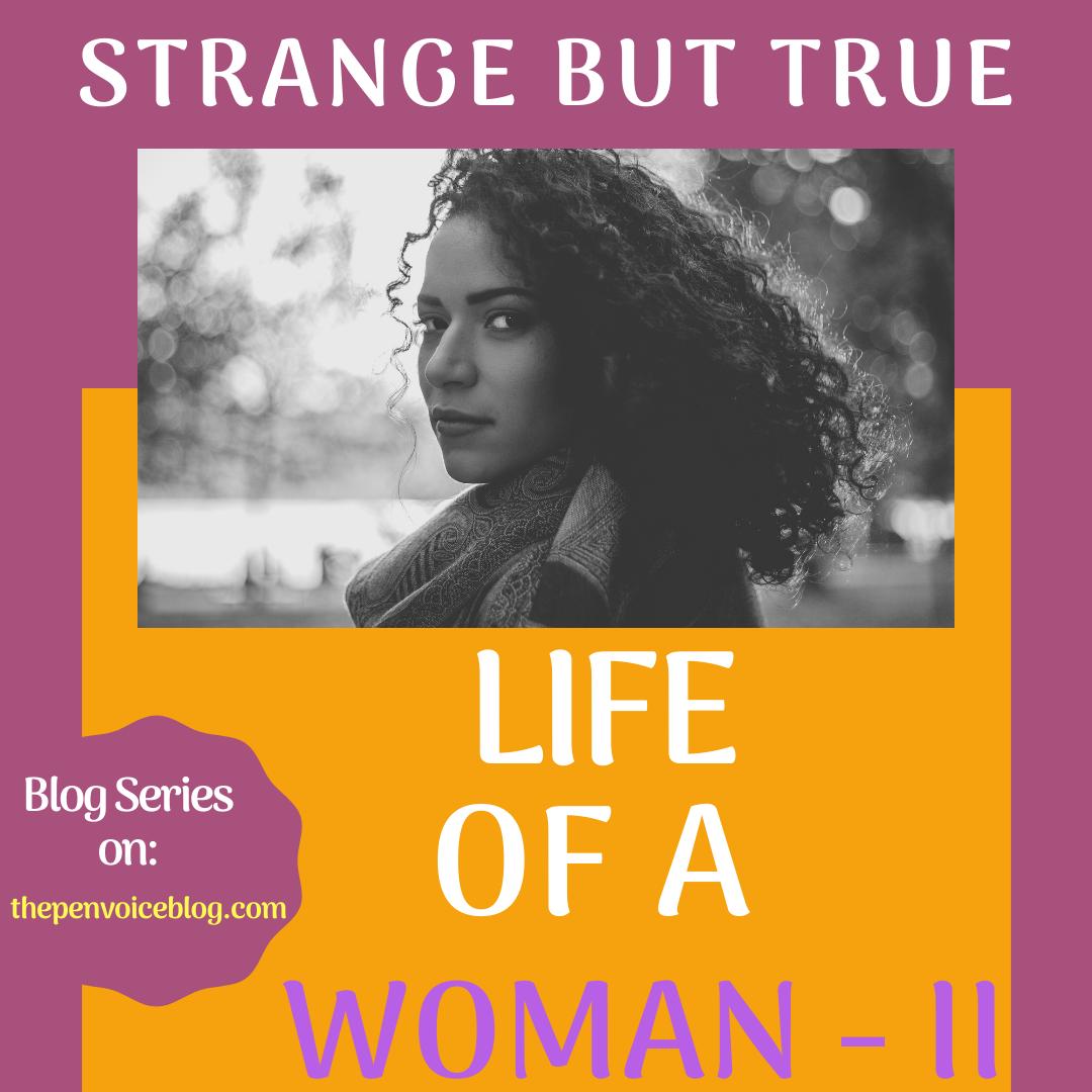 Strange But True: LIFE OF A WOMAN – II