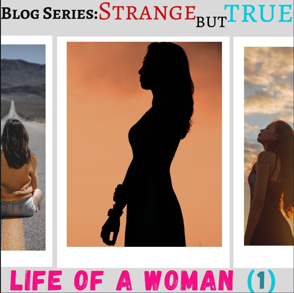 LIFE OF A WOMAN – Real Life Experience